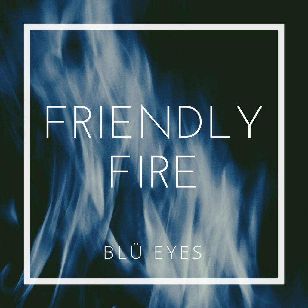 Friendly Fire Blu Eyes